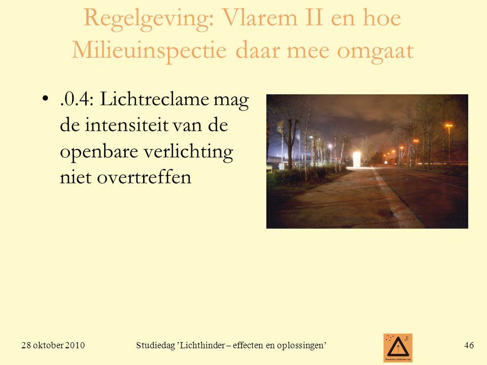 28 oktober 201046 Studiedag 'Lichthinder – effecten en oplossingen' Regelgeving: Vlarem II en hoe Milieuinspectie daar mee omgaat •.0.4: Lichtreclame