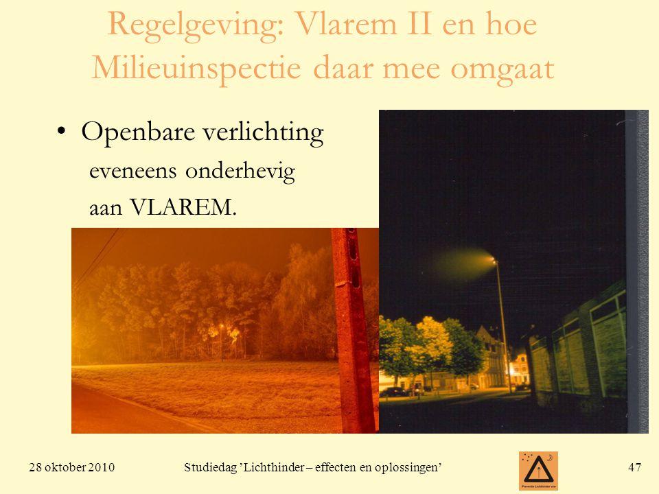 28 oktober 201047 Studiedag 'Lichthinder – effecten en oplossingen' Regelgeving: Vlarem II en hoe Milieuinspectie daar mee omgaat •Openbare verlichtin