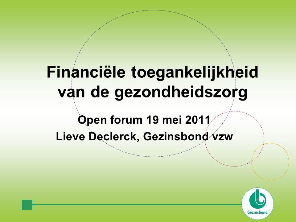 Financiële toegankelijkheid van de gezondheidszorg Open forum 19 mei 2011 Lieve Declerck, Gezinsbond vzw