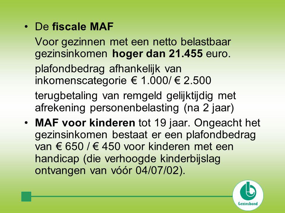 •De fiscale MAF Voor gezinnen met een netto belastbaar gezinsinkomen hoger dan 21.455 euro.