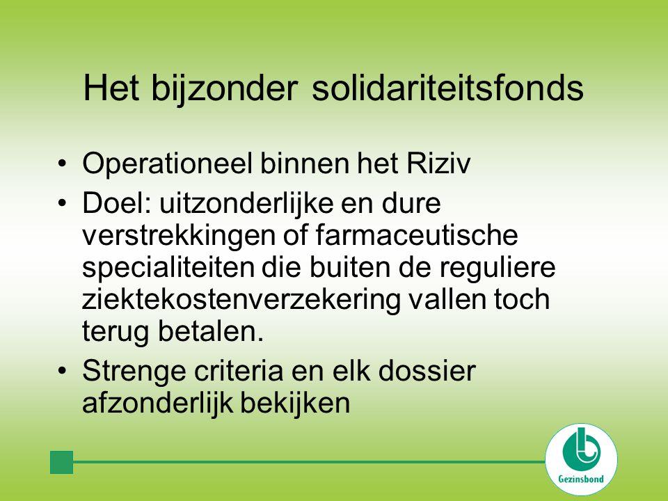 Het bijzonder solidariteitsfonds •Operationeel binnen het Riziv •Doel: uitzonderlijke en dure verstrekkingen of farmaceutische specialiteiten die buiten de reguliere ziektekostenverzekering vallen toch terug betalen.