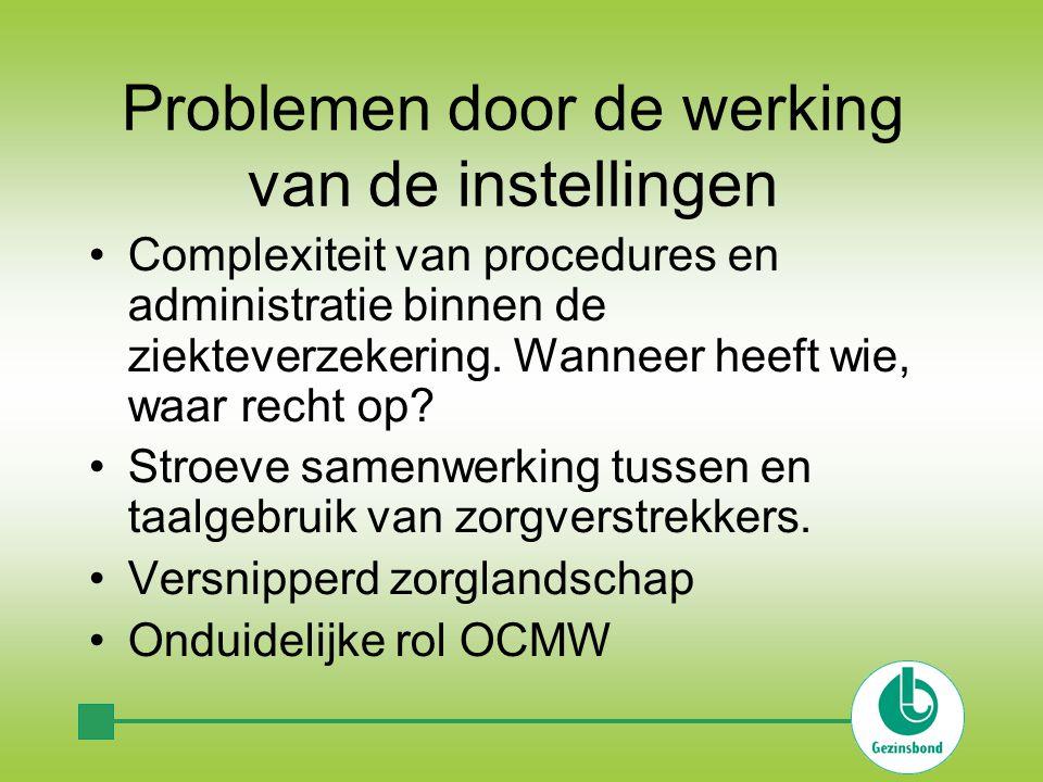 Problemen door de werking van de instellingen •Complexiteit van procedures en administratie binnen de ziekteverzekering.