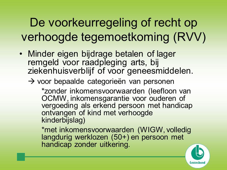De voorkeurregeling of recht op verhoogde tegemoetkoming (RVV) •Minder eigen bijdrage betalen of lager remgeld voor raadpleging arts, bij ziekenhuisverblijf of voor geneesmiddelen.
