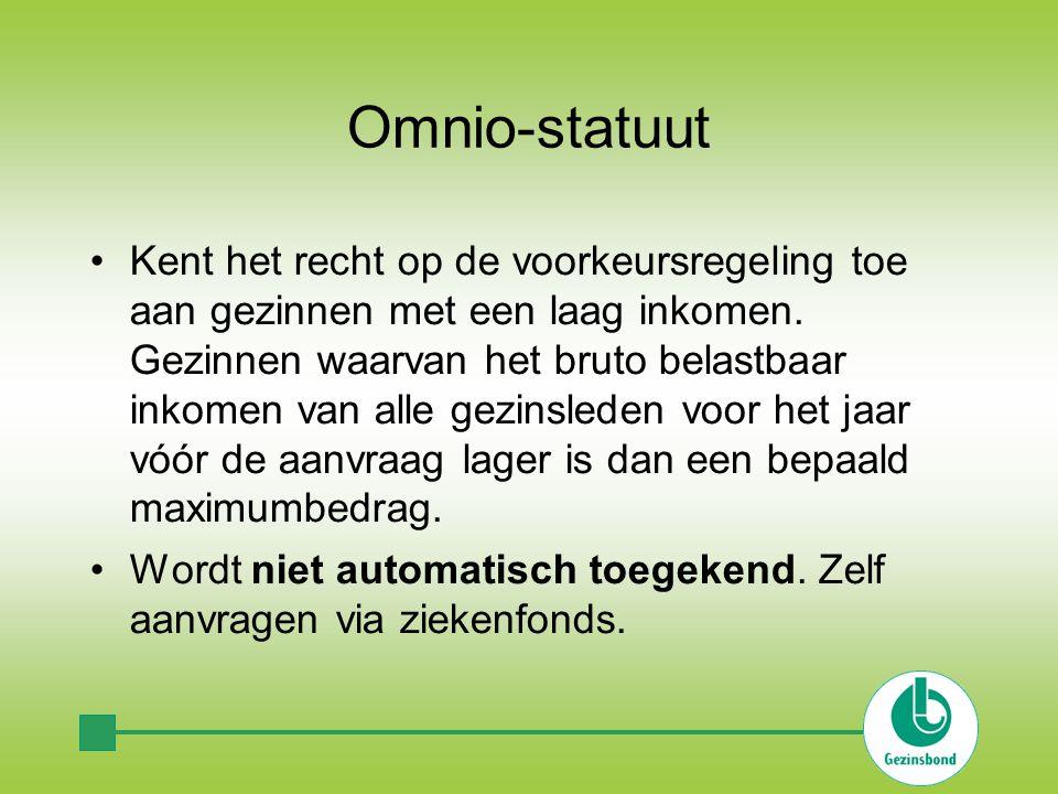 Omnio-statuut •Kent het recht op de voorkeursregeling toe aan gezinnen met een laag inkomen.