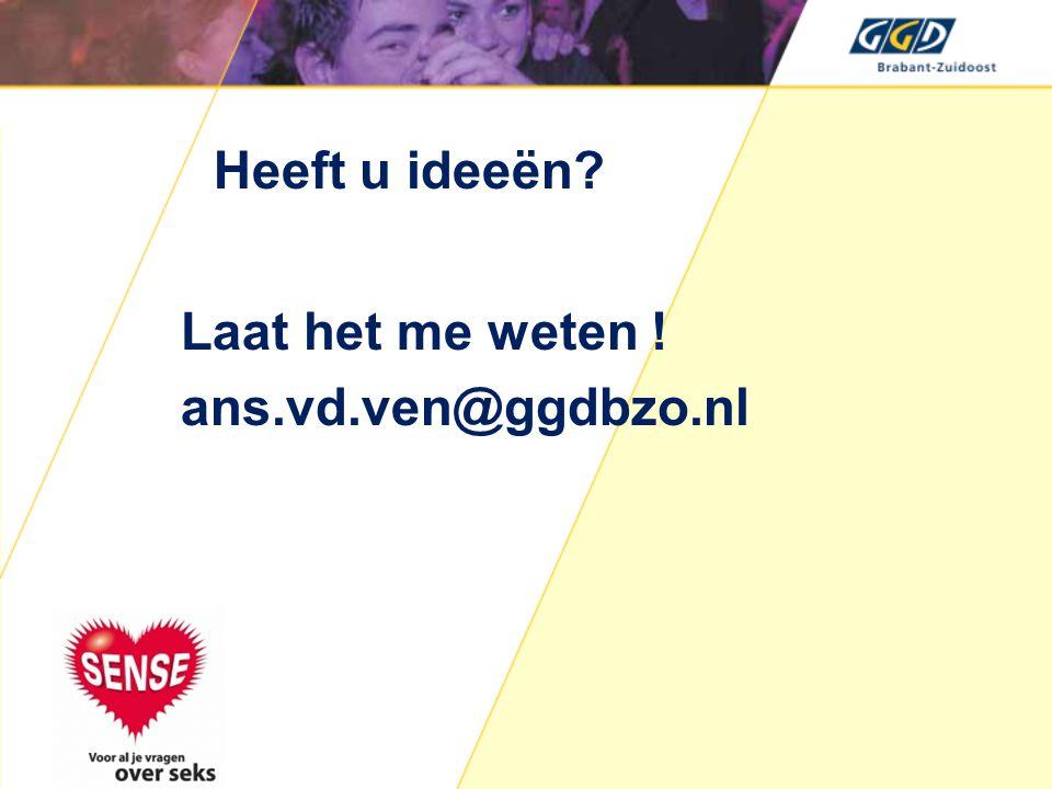 Heeft u ideeën? Laat het me weten ! ans.vd.ven@ggdbzo.nl