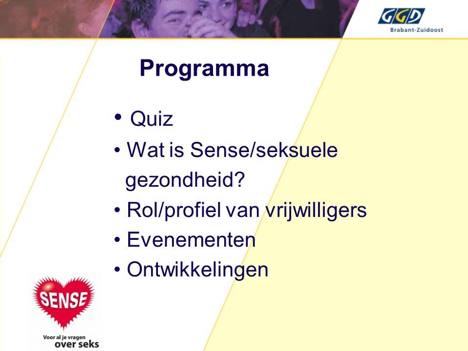 • Quiz • Wat is Sense/seksuele gezondheid? • Rol/profiel van vrijwilligers • Evenementen • Ontwikkelingen Programma