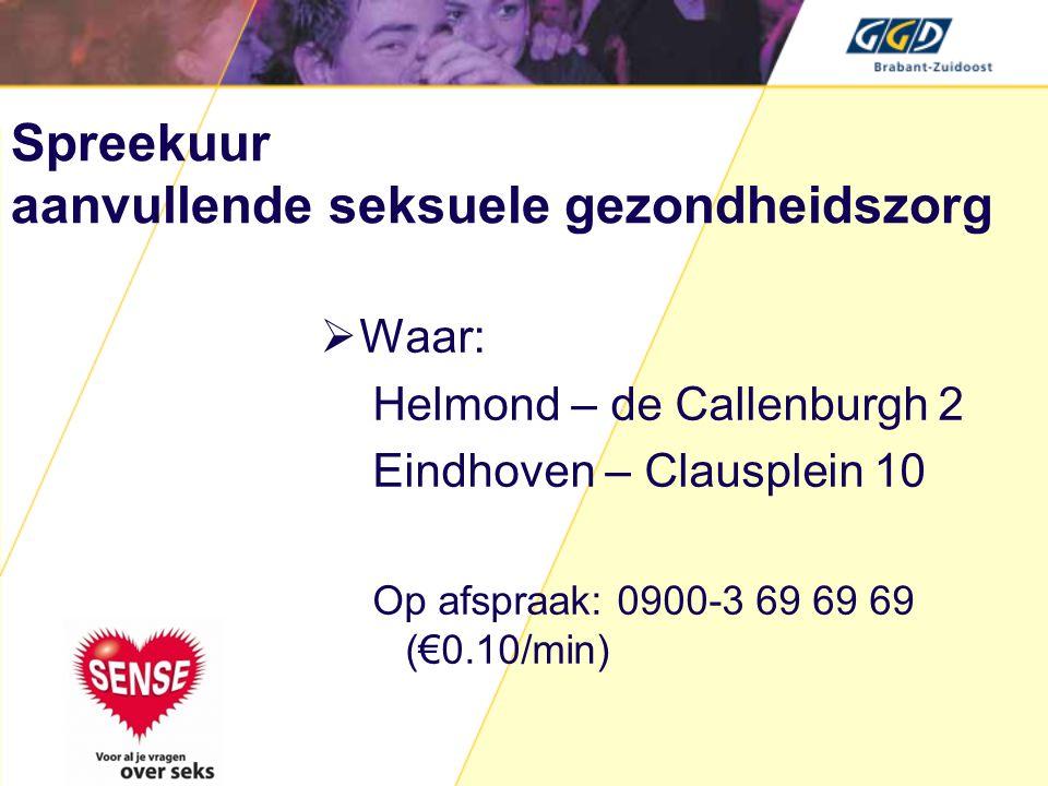 Spreekuur aanvullende seksuele gezondheidszorg  Waar: Helmond – de Callenburgh 2 Eindhoven – Clausplein 10 Op afspraak: 0900-3 69 69 69 (€0.10/min)