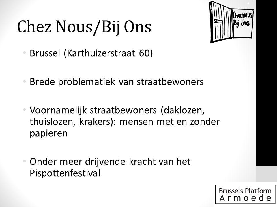Chez Nous/Bij Ons • Brussel (Karthuizerstraat 60) • Brede problematiek van straatbewoners • Voornamelijk straatbewoners (daklozen, thuislozen, krakers): mensen met en zonder papieren • Onder meer drijvende kracht van het Pispottenfestival