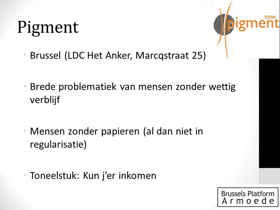 Pigment • Brussel (LDC Het Anker, Marcqstraat 25) • Brede problematiek van mensen zonder wettig verblijf • Mensen zonder papieren (al dan niet in regularisatie) • Toneelstuk: Kun j'er inkomen