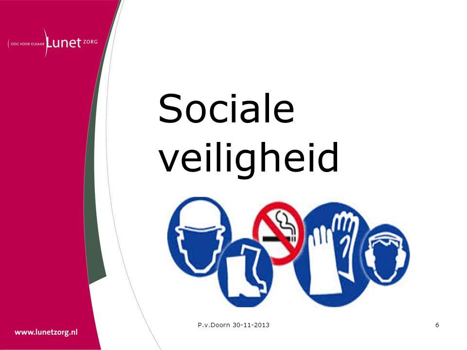 P.v.Doorn 30-11-20137 Sociale veiligheid Onder de term sociale veiligheid wordt verstaan de bescherming of het zich beschermd voelen tegen gevaar dat veroorzaakt wordt door of dreigt van de kant van menselijk handelen in de openbare ruimte.