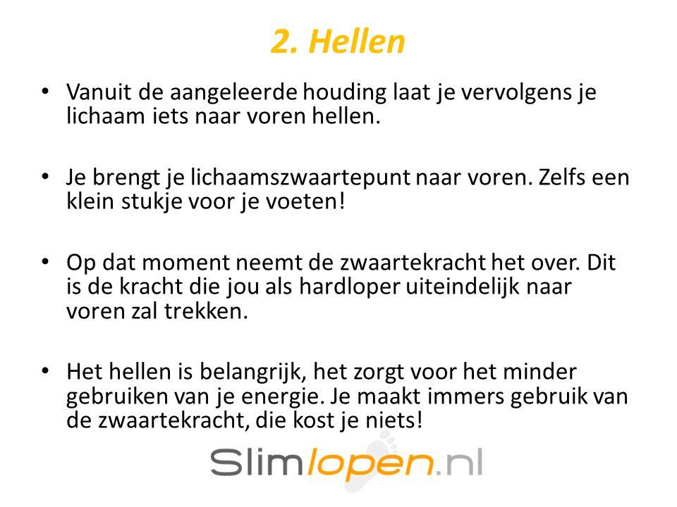 2.Hellen • Vanuit de aangeleerde houding laat je vervolgens je lichaam iets naar voren hellen.