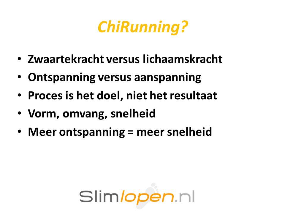 ChiRunning? • Zwaartekracht versus lichaamskracht • Ontspanning versus aanspanning • Proces is het doel, niet het resultaat • Vorm, omvang, snelheid •