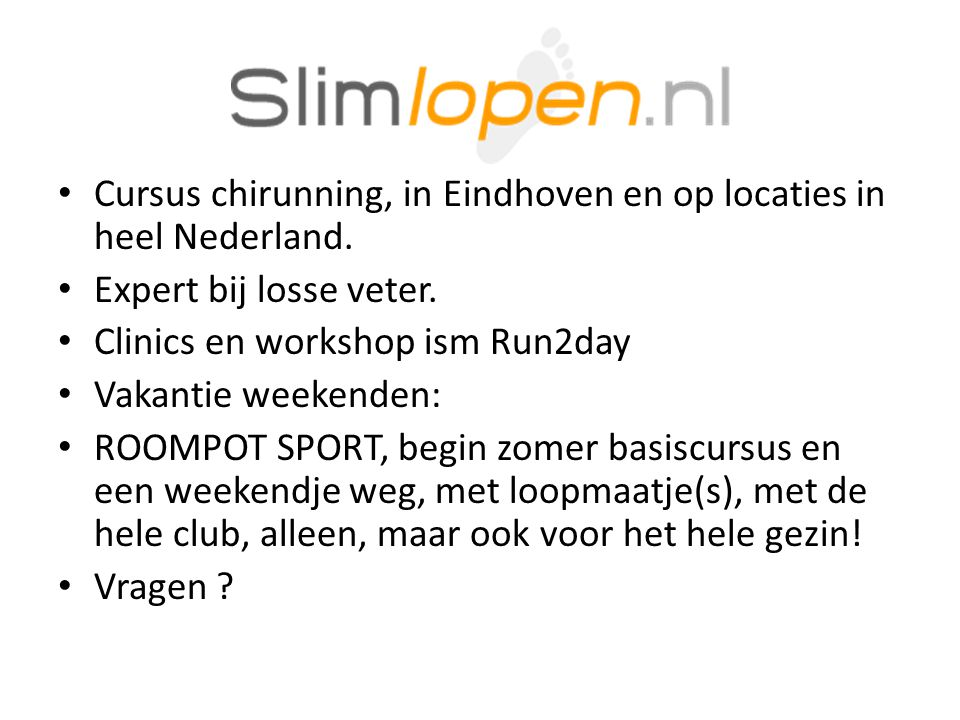 • Cursus chirunning, in Eindhoven en op locaties in heel Nederland. • Expert bij losse veter. • Clinics en workshop ism Run2day • Vakantie weekenden: