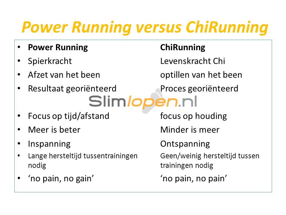Power Running versus ChiRunning • Power RunningChiRunning • Spierkracht Levenskracht Chi • Afzet van het beenoptillen van het been • Resultaat georiën