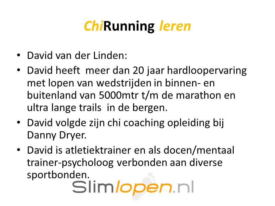 ChiRunning leren • David van der Linden: • David heeft meer dan 20 jaar hardloopervaring met lopen van wedstrijden in binnen- en buitenland van 5000mtr t/m de marathon en ultra lange trails in de bergen.