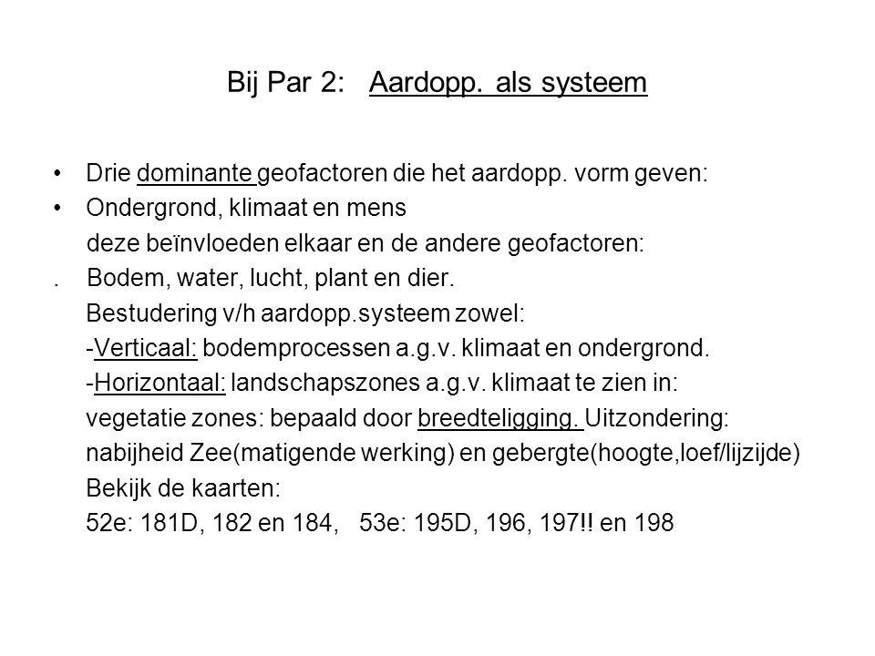 Bij Par 2: Aardopp. als systeem •Drie dominante geofactoren die het aardopp. vorm geven: •Ondergrond, klimaat en mens deze beïnvloeden elkaar en de an