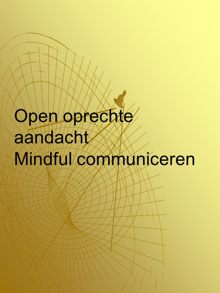 Open oprechte aandacht Mindful communiceren
