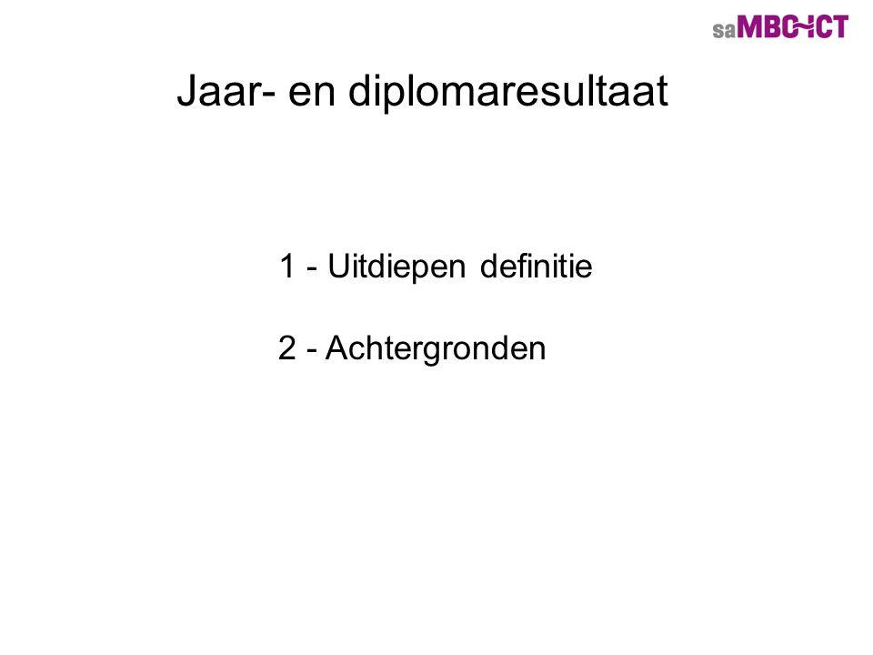 Jaar- en diplomaresultaat 1 - Uitdiepen definitie 2 - Achtergronden