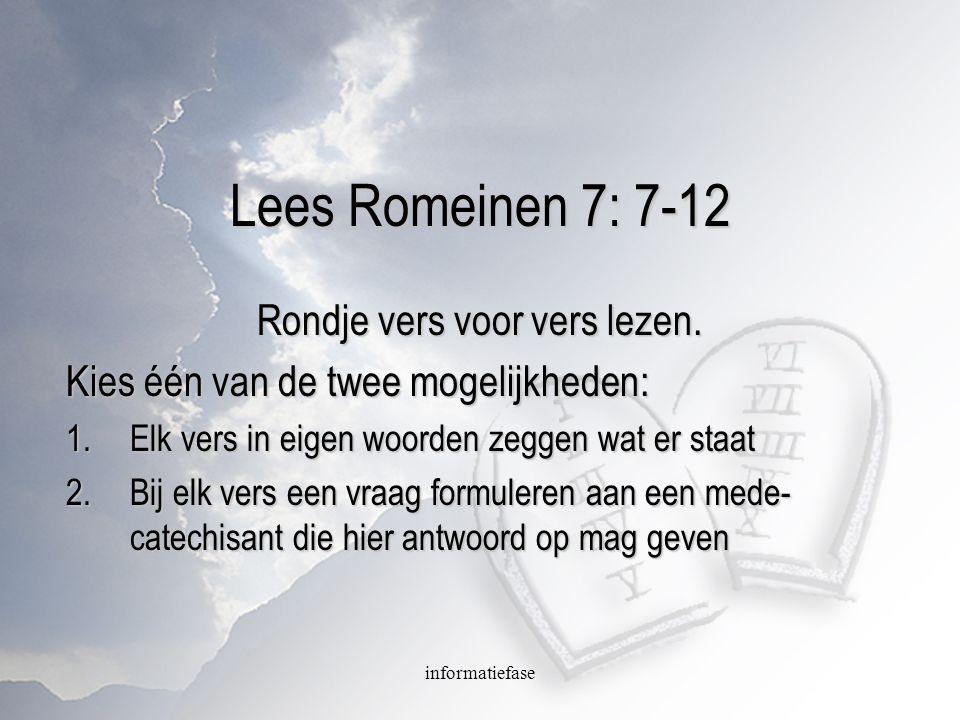 informatiefase Lees Romeinen 7: 7-12 Rondje vers voor vers lezen. Kies één van de twee mogelijkheden: 1.Elk vers in eigen woorden zeggen wat er staat