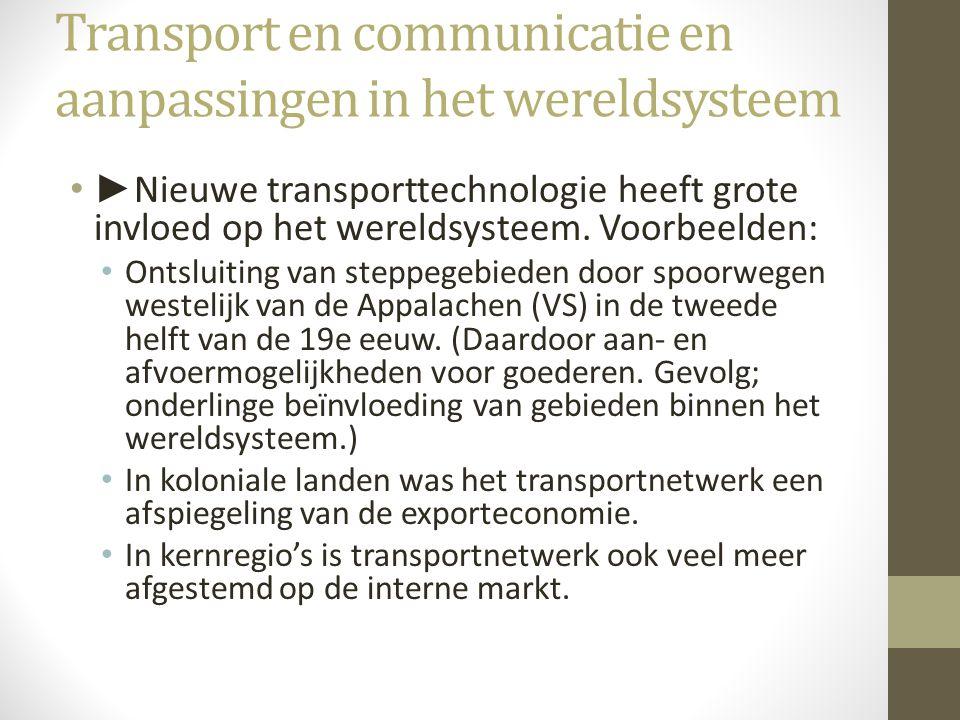 Transport en communicatie en aanpassingen in het wereldsysteem •► Nieuwe transporttechnologie heeft grote invloed op het wereldsysteem. Voorbeelden: •