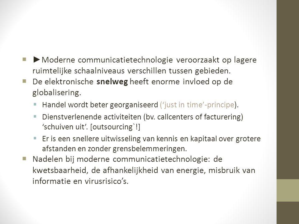  ► Moderne communicatietechnologie veroorzaakt op lagere ruimtelijke schaalniveaus verschillen tussen gebieden.  De elektronische snelweg heeft enor