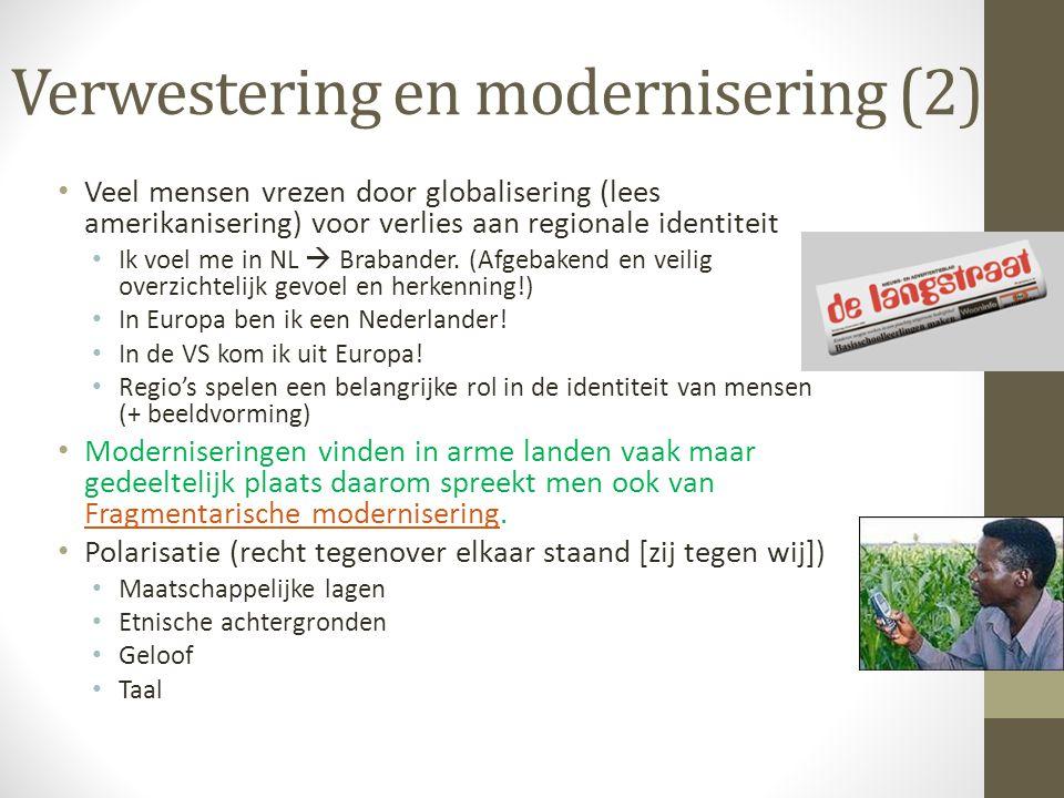 Verwestering en modernisering (2) • Veel mensen vrezen door globalisering (lees amerikanisering) voor verlies aan regionale identiteit • Ik voel me in NL  Brabander.