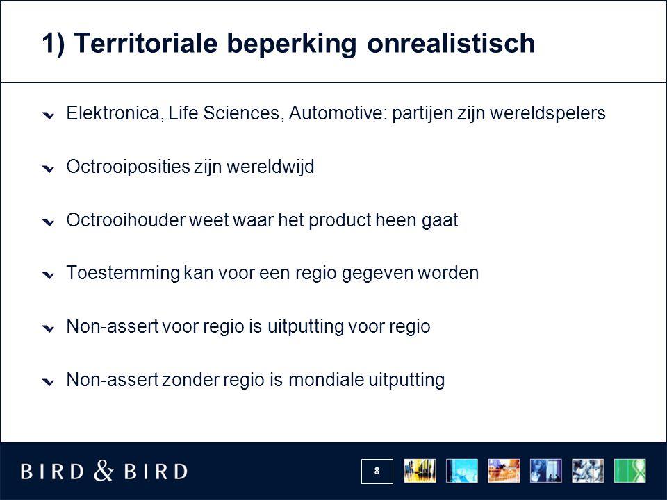 8 1) Territoriale beperking onrealistisch Elektronica, Life Sciences, Automotive: partijen zijn wereldspelers Octrooiposities zijn wereldwijd Octrooih