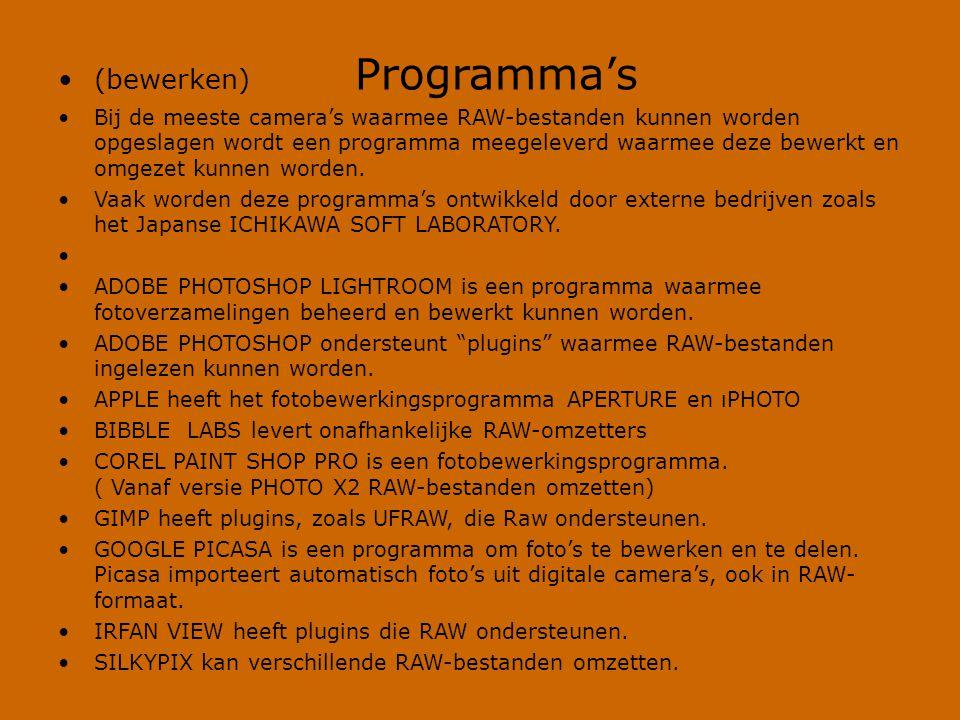 •(bewerken) Programma's •Bij de meeste camera's waarmee RAW-bestanden kunnen worden opgeslagen wordt een programma meegeleverd waarmee deze bewerkt en