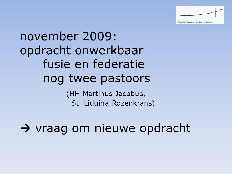 november 2009: opdracht onwerkbaar fusie en federatie nog twee pastoors (HH Martinus-Jacobus, St.