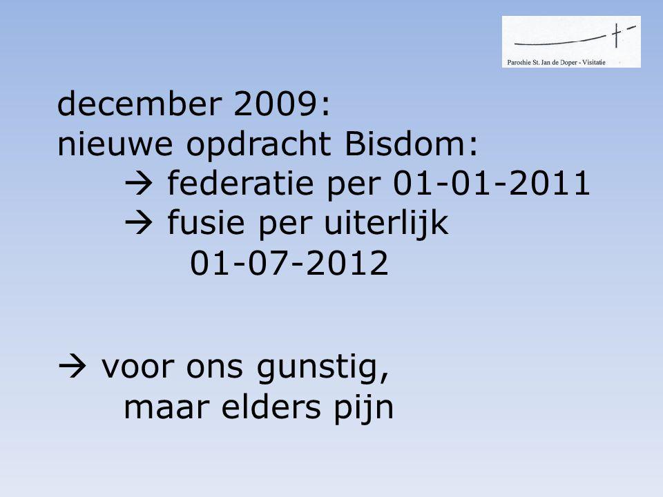 december 2009: nieuwe opdracht Bisdom:  federatie per 01-01-2011  fusie per uiterlijk 01-07-2012  voor ons gunstig, maar elders pijn