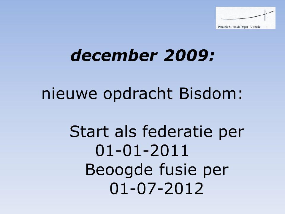 december 2009: nieuwe opdracht Bisdom: Start als federatie per 01-01-2011 Beoogde fusie per 01-07-2012