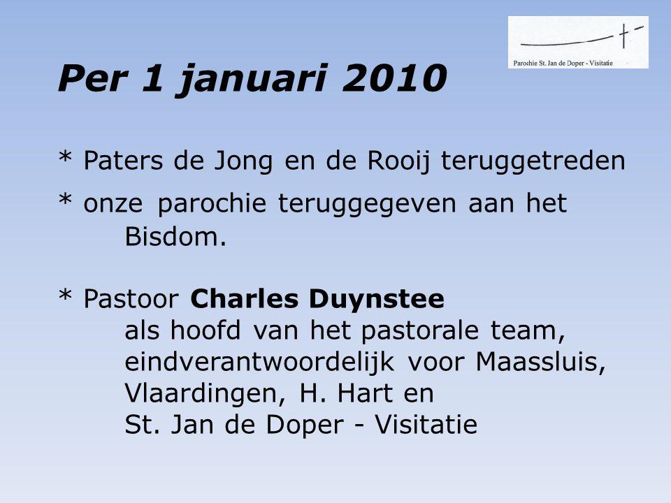 • Per 1 januari 2010 * Paters de Jong en de Rooij teruggetreden * onze parochie teruggegeven aan het Bisdom.