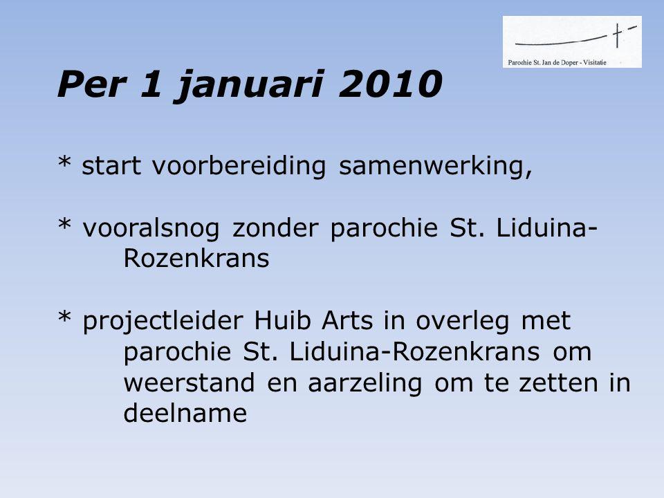 • Per 1 januari 2010 * start voorbereiding samenwerking, * vooralsnog zonder parochie St.