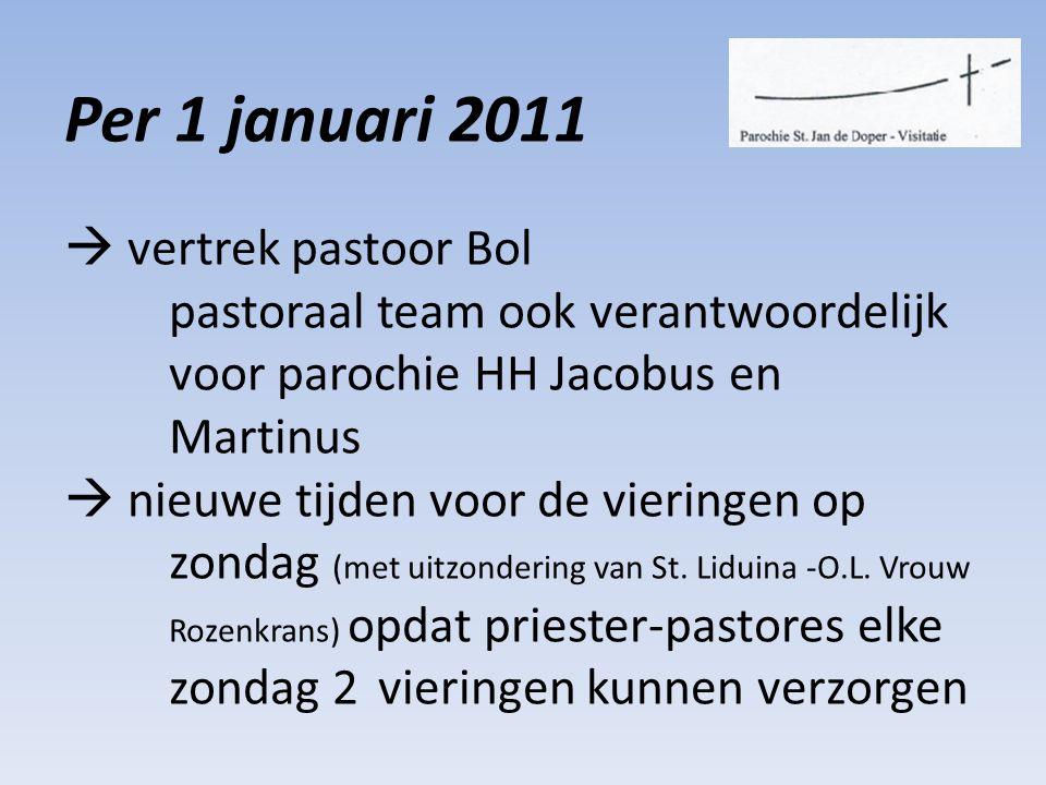 Per 1 januari 2011  vertrek pastoor Bol pastoraal team ook verantwoordelijk voor parochie HH Jacobus en Martinus  nieuwe tijden voor de vieringen op zondag (met uitzondering van St.