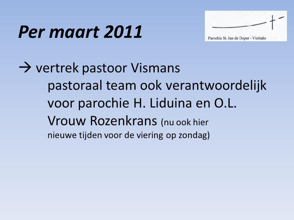 Per maart 2011  vertrek pastoor Vismans pastoraal team ook verantwoordelijk voor parochie H.