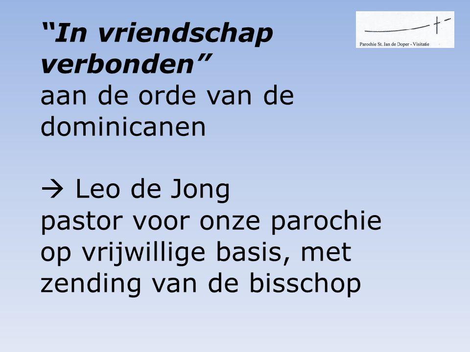 In vriendschap verbonden aan de orde van de dominicanen  Leo de Jong pastor voor onze parochie op vrijwillige basis, met zending van de bisschop