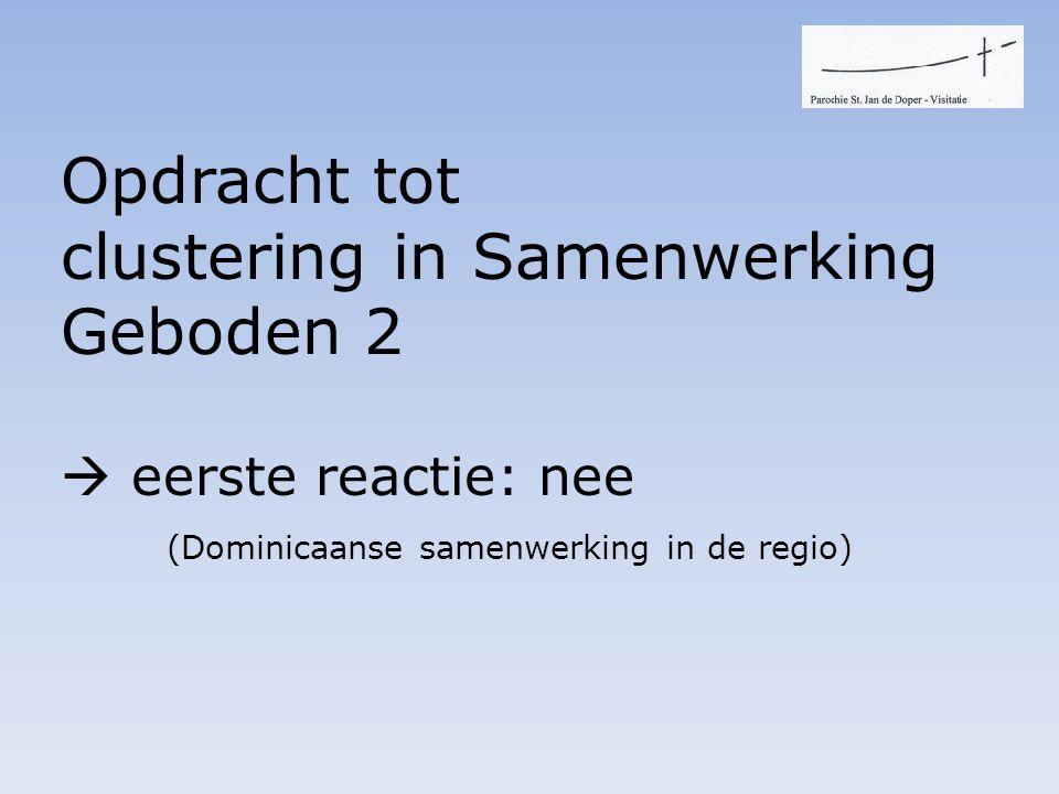 Opdracht tot clustering in Samenwerking Geboden 2  eerste reactie: nee (Dominicaanse samenwerking in de regio)