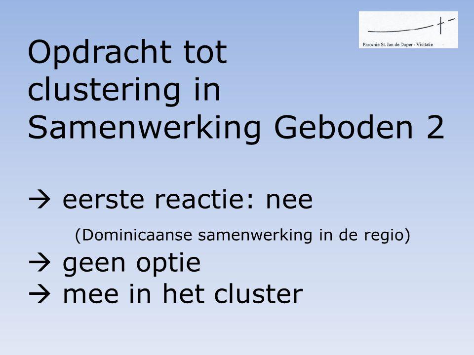 Opdracht tot clustering in Samenwerking Geboden 2  eerste reactie: nee (Dominicaanse samenwerking in de regio)  geen optie  mee in het cluster