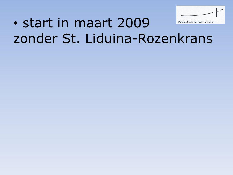 • start in maart 2009 zonder St. Liduina-Rozenkrans