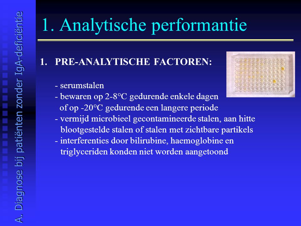 1. Analytische performantie 1.PRE-ANALYTISCHE FACTOREN: - serumstalen - bewaren op 2-8°C gedurende enkele dagen of op -20°C gedurende een langere peri
