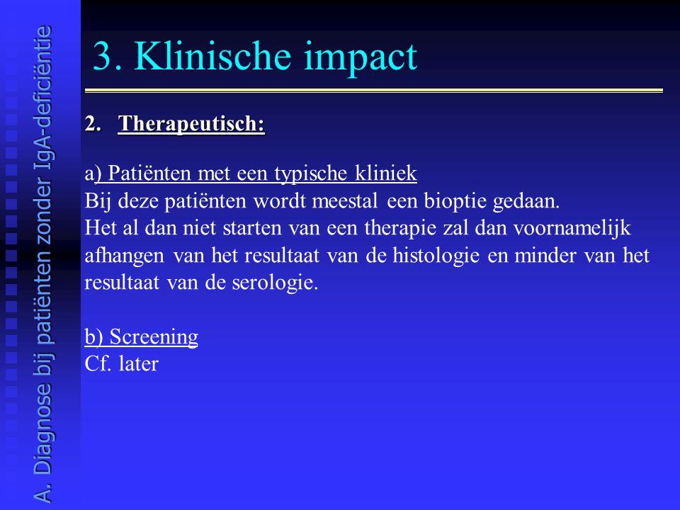 3. Klinische impact 2. Therapeutisch: a) Patiënten met een typische kliniek Bij deze patiënten wordt meestal een bioptie gedaan. Het al dan niet start