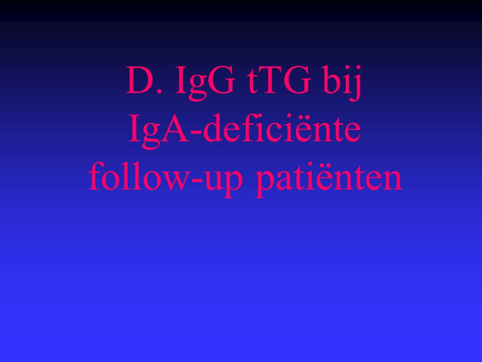 D. IgG tTG bij IgA-deficiënte follow-up patiënten