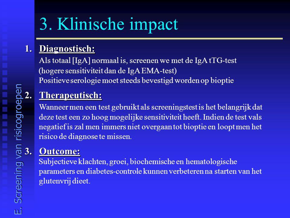 3. Klinische impact 1.Diagnostisch: Als totaal [IgA] normaal is, screenen we met de IgA tTG-test (hogere sensitiviteit dan de IgA EMA-test) Positieve