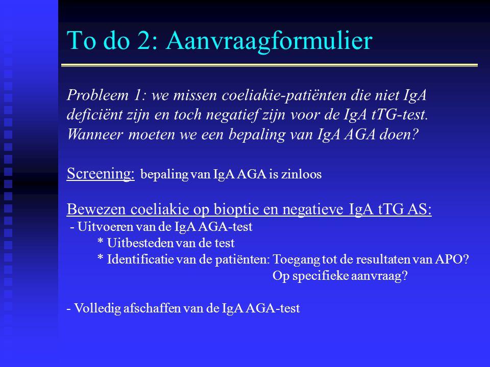 To do 2: Aanvraagformulier Probleem 1: we missen coeliakie-patiënten die niet IgA deficiënt zijn en toch negatief zijn voor de IgA tTG-test. Wanneer m