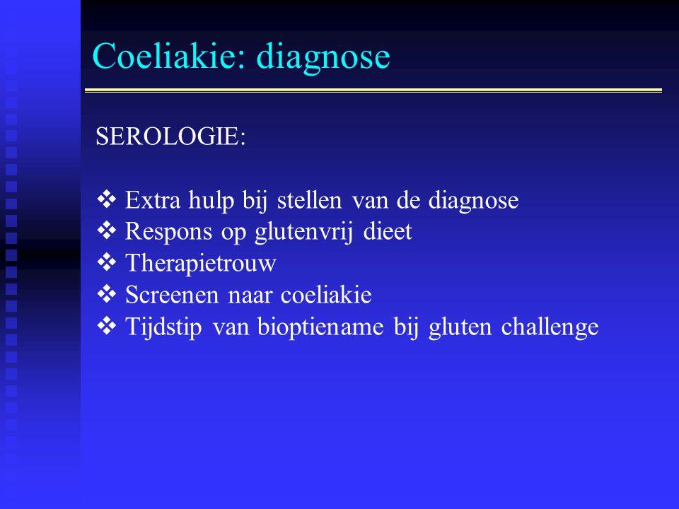 Coeliakie: diagnose SEROLOGIE:  Extra hulp bij stellen van de diagnose  Respons op glutenvrij dieet  Therapietrouw  Screenen naar coeliakie  Tijdstip van bioptiename bij gluten challenge