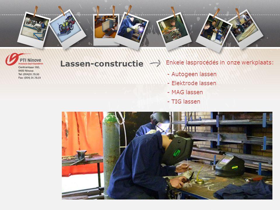 Enkele lasprocédés in onze werkplaats: Lassen-constructie - Autogeen lassen - Elektrode lassen - MAG lassen - TIG lassen