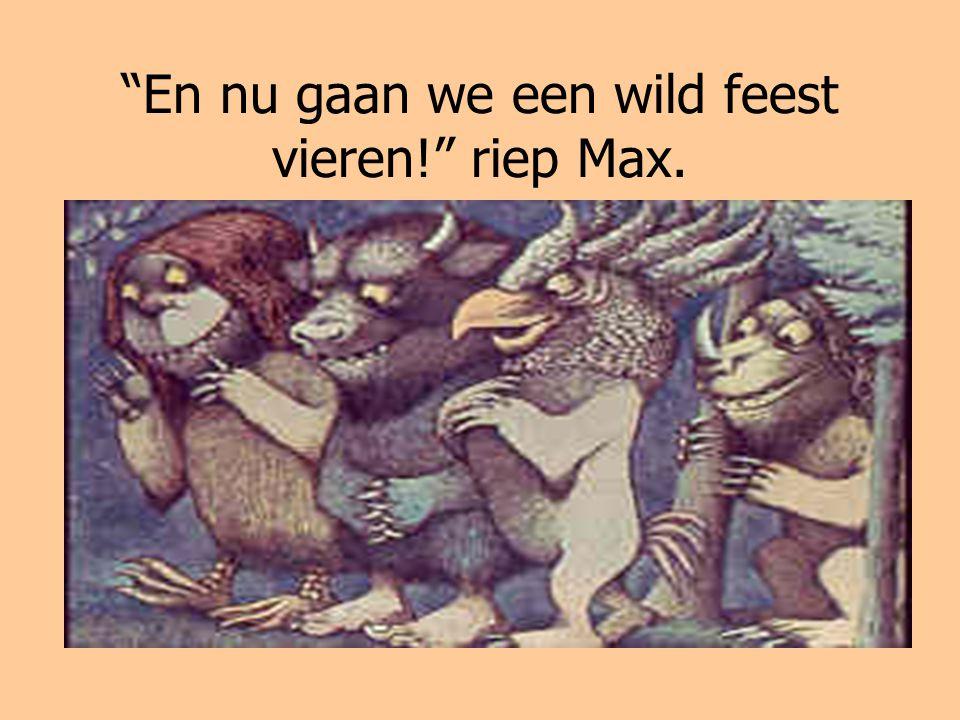 """""""En nu gaan we een wild feest vieren!"""" riep Max."""