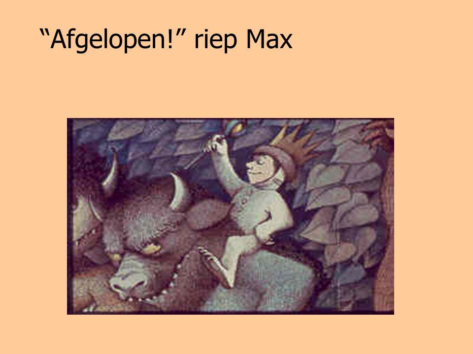 """""""Afgelopen!"""" riep Max"""