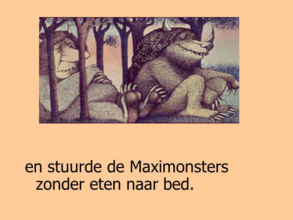en stuurde de Maximonsters zonder eten naar bed.