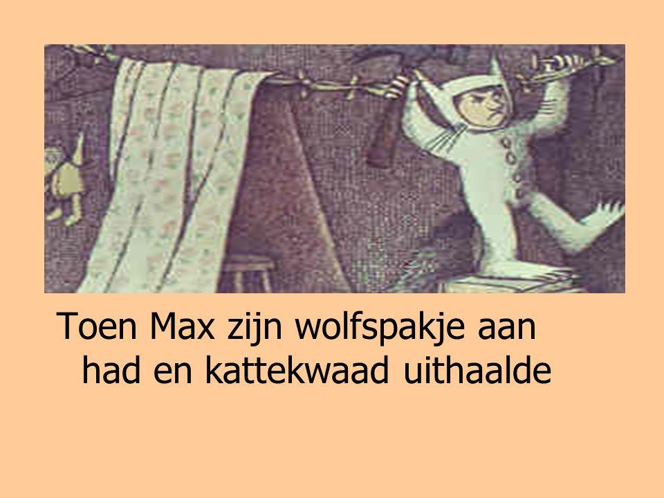 Toen Max zijn wolfspakje aan had en kattekwaad uithaalde